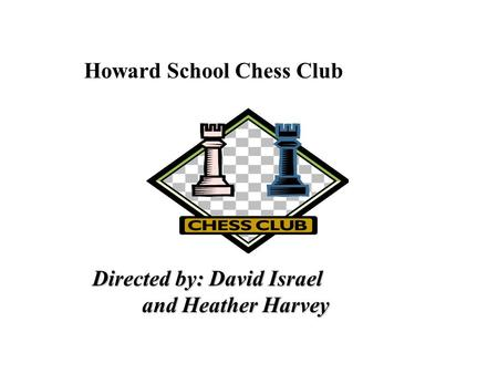 Howard School Chess Club Directed by: David Israel and Heather Harvey.