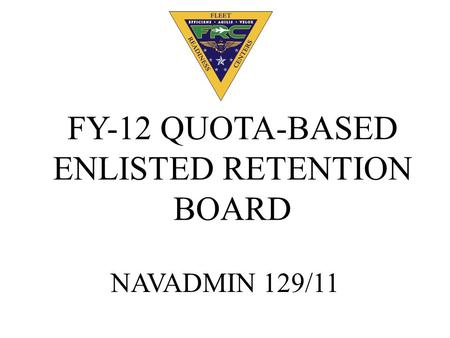 FY-12 QUOTA-BASED ENLISTED RETENTION BOARD NAVADMIN 129/11.