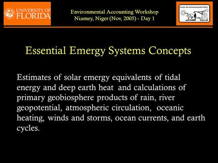 Essential Emergy Systems Concepts Environmental Accounting Workshop Niamey, Niger (Nov, 2005) - Day 1 Estimates of solar emergy equivalents of tidal energy.