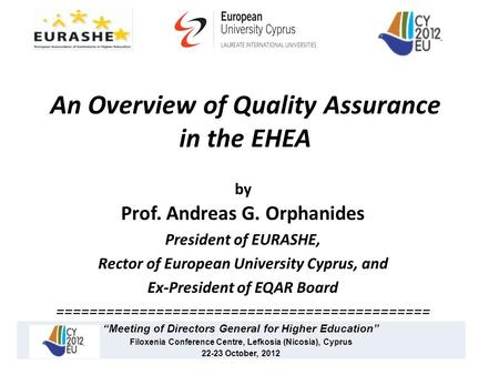 An Overview of Quality Assurance in the EHEA by Prof. Andreas G. Orphanides President of EURASHE, Rector of European University Cyprus, and Ex-President.