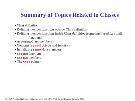  2003 Prentice Hall, Inc. All rights reserved. ECE 2552 Dr. S. Kozaitis Summer 2003 1 Summary of Topics Related to Classes Class definition Defining member.
