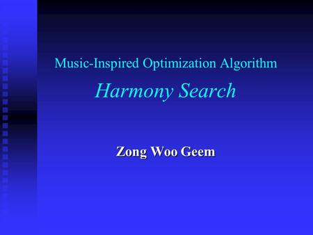 Music-Inspired Optimization Algorithm Harmony Search Zong Woo Geem.