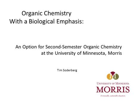 An Option for Second-Semester Organic Chemistry at the University of Minnesota, Morris Tim Soderberg Organic Chemistry With a Biological Emphasis: