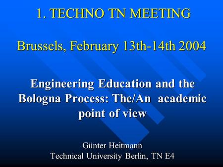 1. TECHNO TN MEETING Brussels, February 13th-14th 2004 1. TECHNO TN MEETING Brussels, February 13th-14th 2004 <strong>Engineering</strong> <strong>Education</strong> and the Bologna Process:
