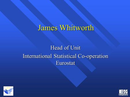 Head of Unit International Statistical Co-operation Eurostat
