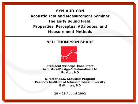 SYN-AUD-CON Acoustic Test and Measurement Seminar The Early Sound Field: Properties, Perceptual Attributes, and Measurement Methods NEIL THOMPSON SHADE.