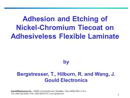 1 Adhesion and Etching of Nickel-Chromium Tiecoat on Adhesiveless Flexible Laminate by Bergstresser, T., Hilburn, R. and Wang, J. Gould Electronics Gould.