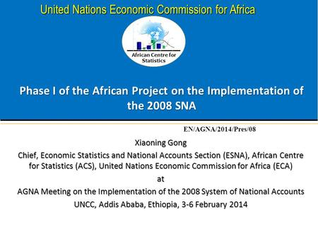 African Centre for Statistics United Nations Economic Commission for Africa Phase I of the African Project on the Implementation of the 2008 SNA Xiaoning.