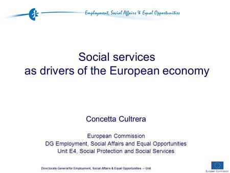 European Commission Directorate-General for Employment, Social Affairs & Equal Opportunities ─ Unit Social services as drivers of the European economy.