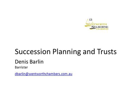 Succession Planning and Trusts Denis Barlin Barrister