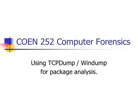 COEN 252 Computer Forensics Using TCPDump / Windump for package analysis.