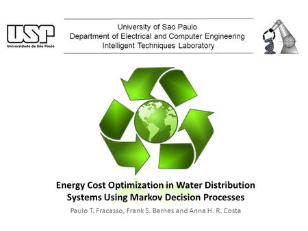 Energy Cost Optimization in Water Distribution Systems Using Markov Decision Processes Paulo T. Fracasso, Frank S. Barnes and Anna H. R. Costa University.
