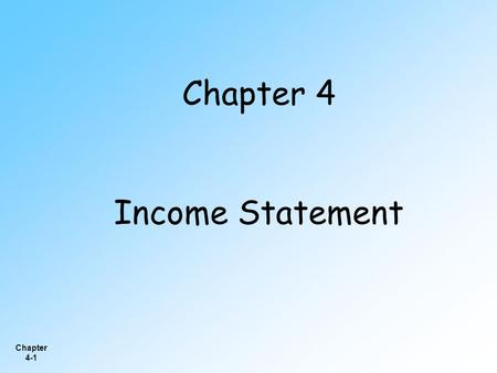 Chapter 4-1 Chapter 4 Income Statement. Chapter 4-2 Evaluate past performance. Predicting future performance. Help assess the risk or uncertainty of achieving.