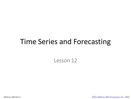 ©The McGraw-Hill Companies, Inc. 2008McGraw-Hill/Irwin Time Series and Forecasting Lesson 12.