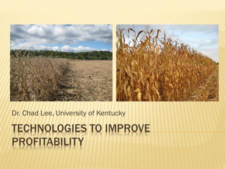 Dr. Chad Lee, University of Kentucky. December 05, 2007 13:00 CST ContractPrice CornDec07393'4 Dec08436'4 SoybeanJan081117'0 Nov081037'0 WheatJul08768'4.