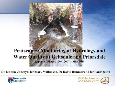 Peatscapes: Monitoring of Hydrology and Water Quality at Geltsdale and Priorsdale Report of Phase 1: Nov 2007 – Mar 2009 Dr Jennine Jonczyk, Dr Mark Wilkinson,
