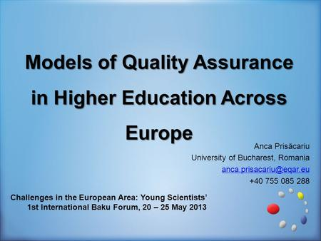 Anca Prisăcariu University of Bucharest, Romania +40 755 085 288 Challenges in the European Area: Young Scientists' 1st International.