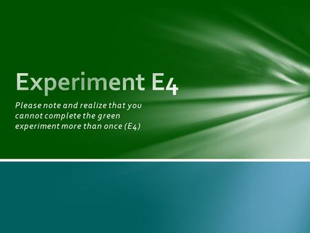 Please note and realize that you cannot complete the green experiment more than once (E4)