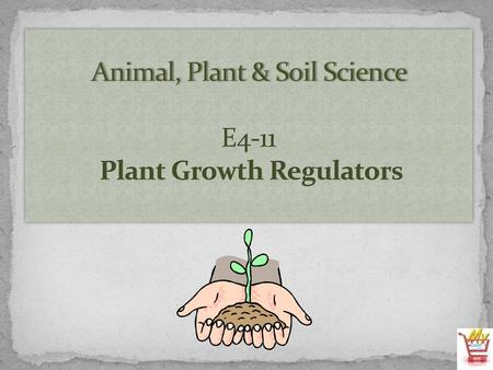 Animal, Plant & Soil Science E4-11 Plant Growth Regulators