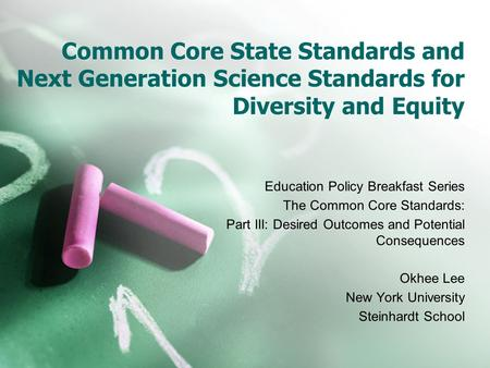 Common Core State Standards and Next Generation Science Standards for Diversity and Equity Education Policy Breakfast Series The Common Core Standards: