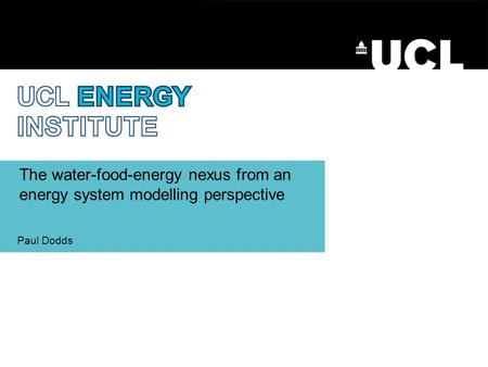 The water-food-energy nexus from an energy system modelling perspective Paul Dodds.