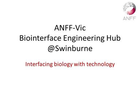 ANFF-Vic Biointerface Engineering Interfacing biology with technology.