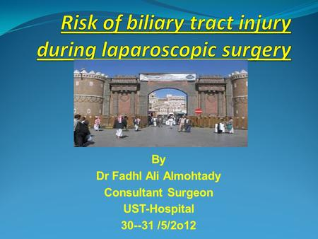 By Dr Fadhl Ali Almohtady Consultant Surgeon UST-Hospital 30--31 /5/2o12.