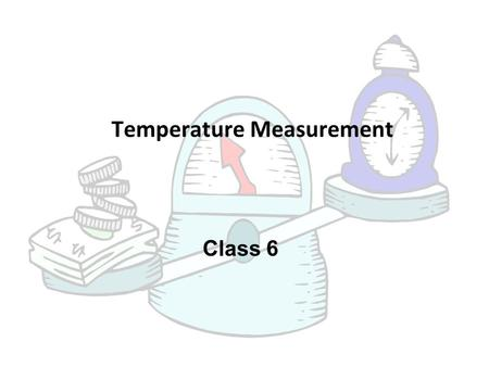 Class 6 Temperature Measurement. Introduction Instruments to measure temperature can be divided into separate classes according to the physical principle.