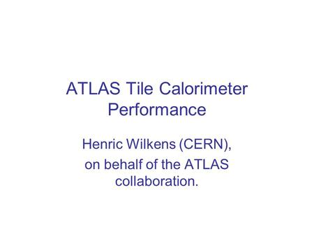 ATLAS Tile Calorimeter Performance Henric Wilkens (CERN), on behalf of the ATLAS collaboration.