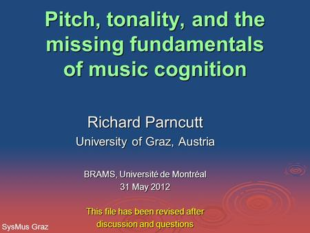 Pitch, tonality, and the missing fundamentals of music cognition Pitch, tonality, and the missing fundamentals of music cognition Richard Parncutt University.
