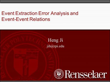 Event Extraction Error Analysis and Event-Event Relations Heng Ji