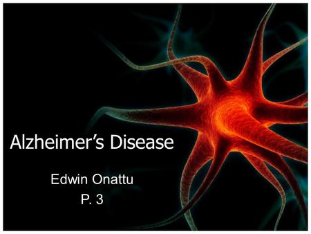 Alzheimer's Disease Edwin Onattu P. 3. Basics… Alzheimer's is a type of dementia that causes problems with memory, thinking and behavior. Alzheimer's.