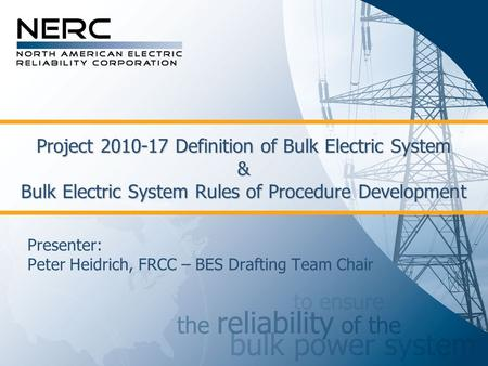 Project 2010-17 Definition of Bulk Electric System & Bulk Electric System Rules of Procedure Development Presenter: Peter Heidrich, FRCC – BES Drafting.