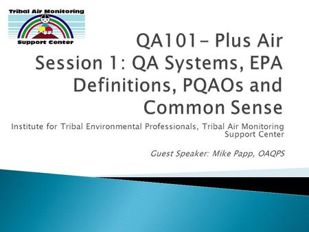 Institute for Tribal Environmental Professionals, Tribal Air Monitoring Support Center Guest Speaker: Mike Papp, OAQPS.