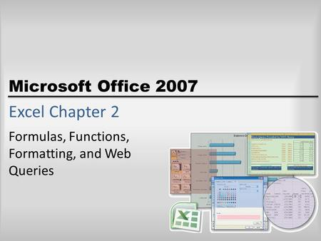 Microsoft Office 2007 Excel Chapter 2 Formulas, Functions, Formatting, and Web Queries.