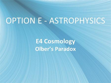 OPTION E - ASTROPHYSICS E4 Cosmology Olber's Paradox.
