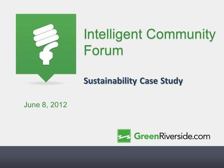 Intelligent Community Forum Sustainability Case Study June 8, 2012.