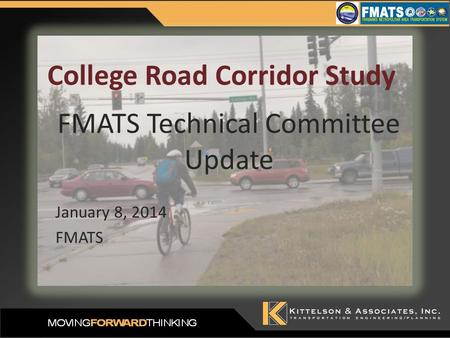January 8, 2014 FMATS College Road Corridor Study FMATS Technical Committee Update.