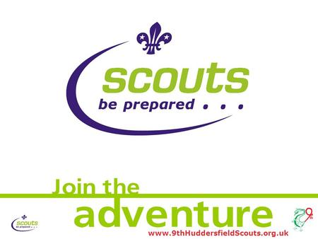 Www.9thHuddersfieldScouts.org.uk The Scout Association: Opening slide New Logo animation in the centre of page. The Scout Association: Opening slide New.