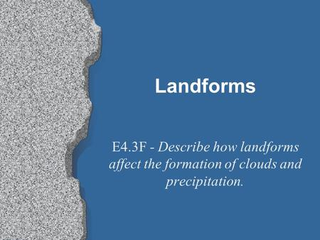Landforms E4.3F - Describe how landforms affect the formation of clouds and precipitation.