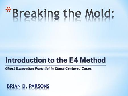 Introduction to the E4 Method Ghost Excavation Potential in Client-Centered Cases.