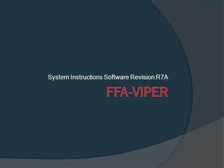 System Instructions Software Revision R7A FFA HARDWARE  FFA is a small boxed unit, 32x85x17mm  Powered by 3.6V rechargeable battery  Battery charges.