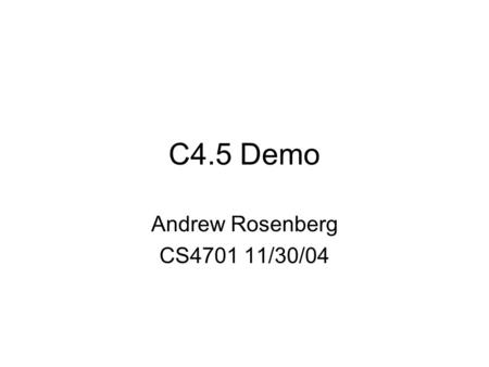 C4.5 Demo Andrew Rosenberg CS4701 11/30/04. What is c4.5? c4.5 is a program that creates a decision tree based on a set of labeled input data. This decision.