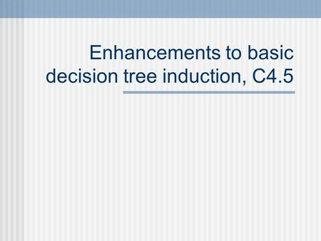 Enhancements to basic decision tree induction, C4.5