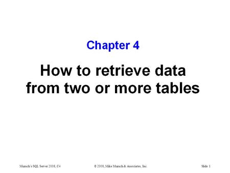 Murach's SQL Server 2008, C4© 2008, Mike Murach & Associates, Inc.Slide 1.