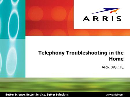 Www.arrisi.com Telephony Troubleshooting in the Home ARRIS/SCTE.