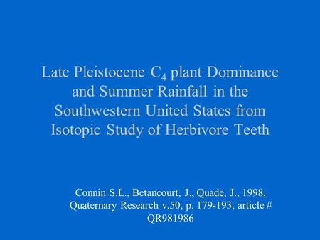Late Pleistocene C 4 plant Dominance and Summer Rainfall in the Southwestern United States from Isotopic Study of Herbivore Teeth Connin S.L., Betancourt,