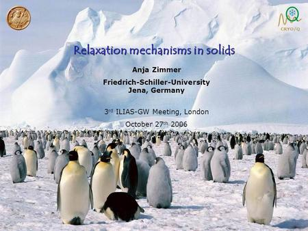 SFB C4 06/06 1/15 Anja Zimmer Friedrich-Schiller-University Jena, Germany 3 rd ILIAS-GW Meeting, London October 27 th 2006 Relaxation mechanisms in solids.