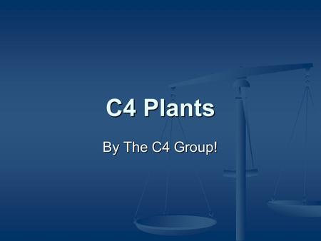 C4 Plants By The C4 Group!. Overview C4 refers to the mechanism used to overcome the desire of the first enzyme in the Calvin Cycle (RuBisCO) to photorespirate.