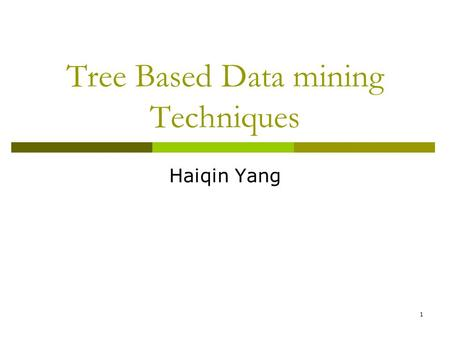 1 Tree Based Data mining Techniques Haiqin Yang. 2 Why Data Mining? - Necessity is the Mother of Invention  The amount of data increases  Need to convert.